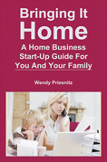 Bringing it Home: A Home Business Guide for You and  Your Family